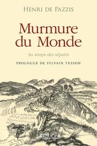 Henri de Pazzis - Murmure du monde - Au temps des séparés.