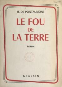 Henri de Pontaumont - Le fou de la terre.