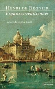 Henri de Régnier - Esquisses vénitiennes.