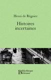 Henri de Régnier - Histoires incertaines.