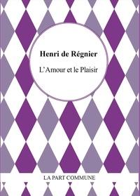 Henri de Régnier - L'amour et le plaisir.