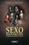 Henri De Romèges - Sexomonarchie - Ces obsédés qui gouvernaient la France.
