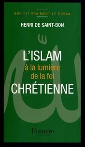 L'islam à la lumière de la foi chrétienne - Henri de Saint-Bon |