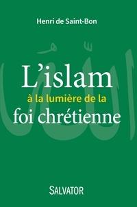 Henri de Saint-Bon - L'islam à la lumière de la foi chrétienne.