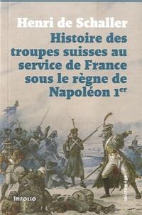 Henri de Schaller - Histoire des troupes suisses au service de France sous le règne de Napoléon Ier.