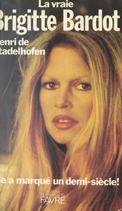 Henri de Stadelhofen - La vraie Brigitte Bardot.