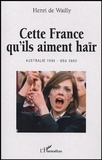 Henri de Wailly - Cette France qu'ils aiment haïr - Australie 1995 - USA 2003.