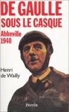 Henri de Wailly - De Gaulle sous le casque - Abbeville 1940.