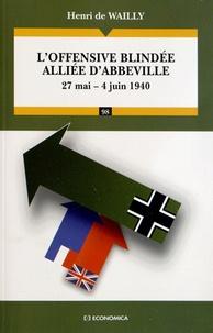 Henri de Wailly - L'offensive blindée alliée d'Abbeville - 27 mai - 4 juin 1940.
