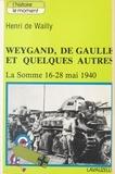 Henri de Wailly - Weygand, de Gaulle et quelques autres. La Somme, 16-28 mai 1940.