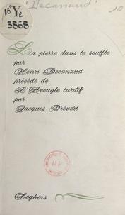 Henri Decanaud et Jacques Prévert - La pierre dans le souffle - Précédé de L'aveugle tardif, de Jacques Prévert, en manière de préface.