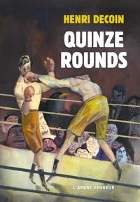 Henri Decoin - Quinze rounds - Histoire d'un combat.