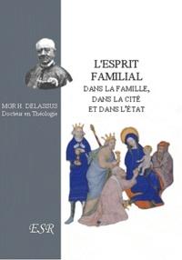 Henri Delassus - L'esprit familial, dans la maison, dans la cité et dans l'Etat.