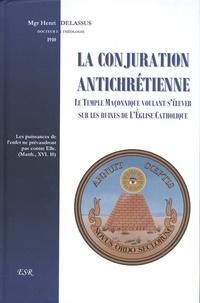 Henri Delassus - La conjuration antichrétienne - Le temple maçonnique voulant s'élever sur les ruines de l'Eglise catholique.