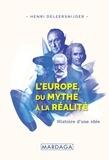 Henri Deleersnijder - L'Europe, du mythe à la réalité - Histoire d'une idée.