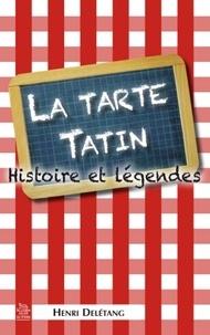 Henri Delétang - La tarte Tatin - Histoire et légendes.
