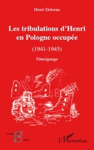 Henri Delorna - Les tribulations d'Henri en Pologne occupée (1941-1945).