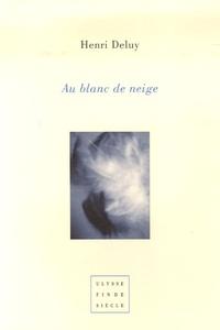 Henri Deluy - Au blanc neige ; A l'étrangère.