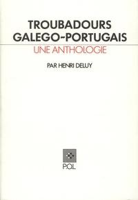 Henri Deluy - Troubadours galégo-portugais - Une anthologie.