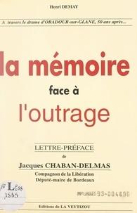 Henri Demay et Jacques Chaban-Delmas - La mémoire face à l'outrage - À travers le drame d'Oradour-sur-Glane, cinquante ans après....