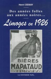 Henri Demay - Limoges en 1926 - Des années folles aux années noires....