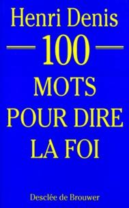 Henri Denis - 100 mots pour dire la foi.