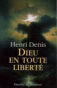 Henri Denis - Dieu en toute liberté.