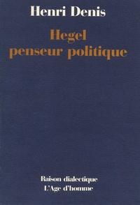 Henri Denis - Hegel penseur politique.