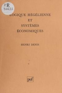 Henri Denis - Logique hégélienne et systèmes économiques.