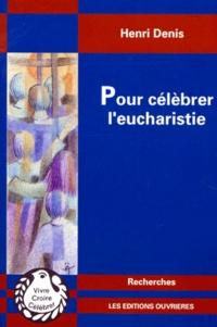 Henri Denis - Pour célébrer l'Eucharistie.