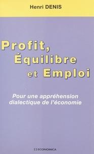 Henri Denis - Profit, équilibre et emploi - Pour une appréhension dialectique de l'économie.