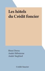 Henri Deroy et André Hébuterne - Les hôtels du Crédit foncier.