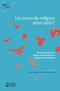 Henri Derroitte et D'éprémesnil diane Val - Un cours de religion pour quoi ? - Vécu et attentes des élèves du secondaire en Belgique francophone.