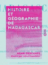 Henri Descamps et Alfred Grandidier - Histoire et géographie de Madagascar.