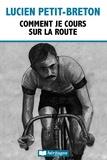 Henri Desgrange et Lucien Petit-Breton - Comment je cours sur la route.