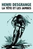 Henri Desgrange - La tête et les jambes.