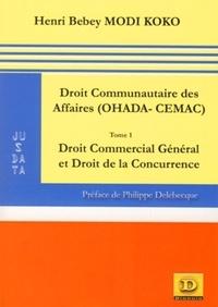 Henri-Désiré Modi Koko Bebey - Droit communautaire des affaires (OHADA-CEMAC) - Tome 1, Droit commercial général et droit de la concurrence.