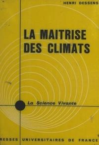 Henri Dessens et Henri Laugier - La maîtrise des climats.