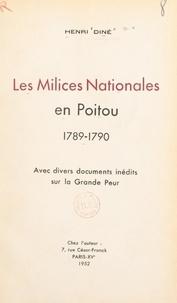 Henri Diné - Les milices nationales en Poitou, 1789-1790 - Avec divers documents inédits sur la Grande Peur.