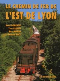 Henri Domengie et Yves Alquati - Le chemin de fer de l'Est de Lyon.