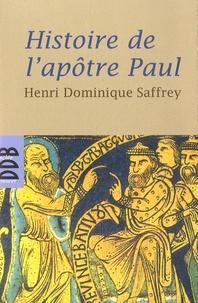 Henri-Dominique Saffrey - Histoire de l'apôtre Paul - Ou faire chrétien le monde.