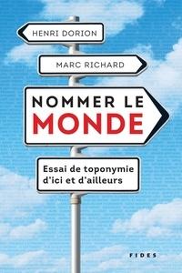 Téléchargement ebook gratuit pour ipad 3 Nommer le monde  - Essai de toponymie d᾽ici et d᾽ailleurs DJVU PDF en francais par Henri Dorion, Marc Richard 9782762143638