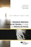 Henri Dorvil et Laurie Kirouac - Les troubles mentaux en milieu de travail et dans les médias de masse.