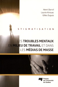 Henri Dorvil et Laurie Kirouac - Les troubles mentaux en milieu de travail et dans les médias de masse - Stigmatisation.