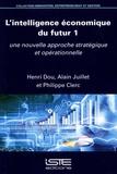 Henri Dou et Alain Juillet - L'intelligence économique du futur - Tome 1, Une nouvelle approche stratégique et opérationnelle.