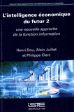 Henri Dou et Alain Juillet - L'intelligence économique du futur - Tome 2, Une nouvelle approche de la fonction information.