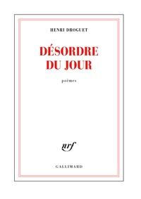 Henri Droguet - Désordre du jour.