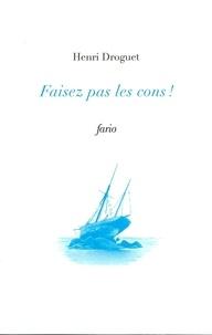 Henri Droguet - Faisez pas les cons !.