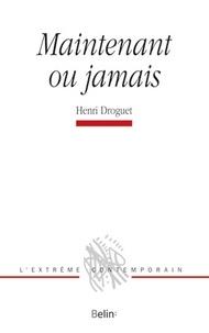 Henri Droguet - Maintenant ou jamais.