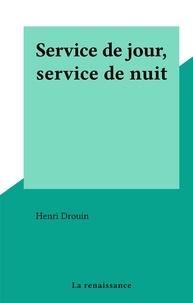 Henri Drouin - Service de jour, service de nuit.